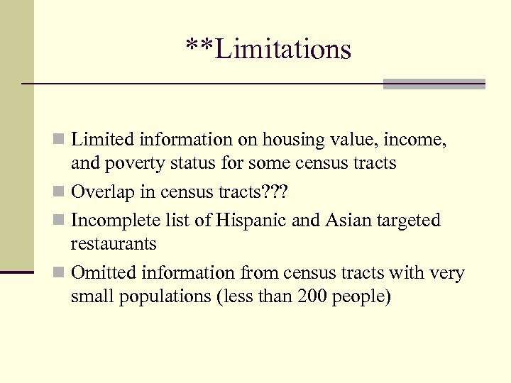 **Limitations n Limited information on housing value, income, and poverty status for some census