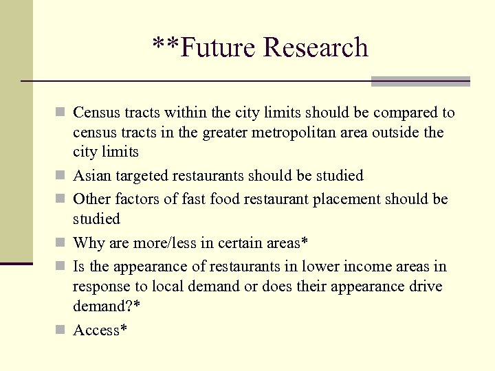 **Future Research n Census tracts within the city limits should be compared to n