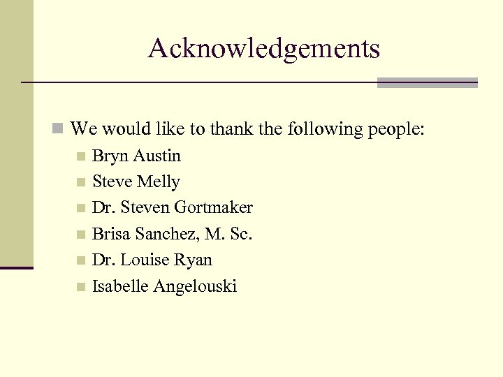 Acknowledgements n We would like to thank the following people: n Bryn Austin n