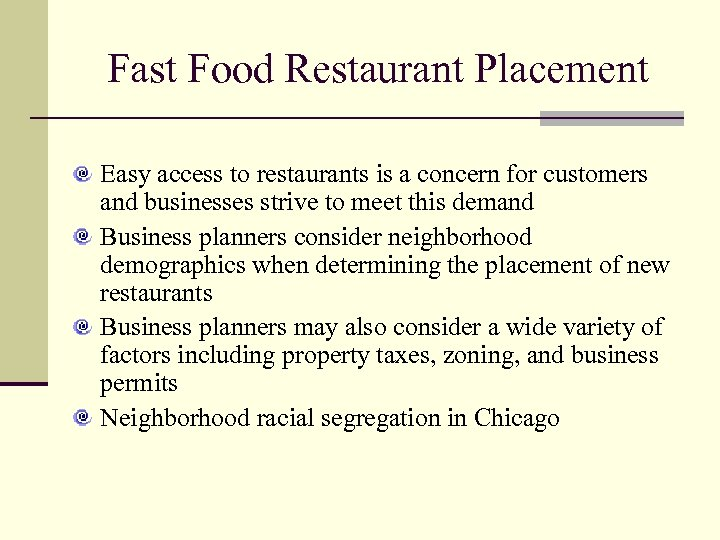 Fast Food Restaurant Placement Easy access to restaurants is a concern for customers and