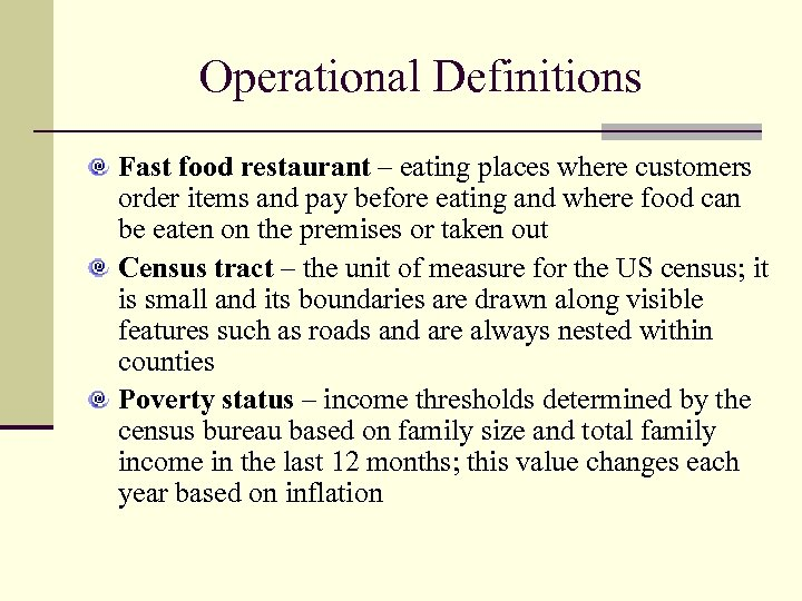 Operational Definitions Fast food restaurant – eating places where customers order items and pay
