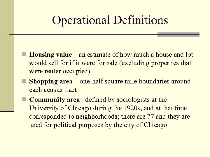 Operational Definitions n Housing value – an estimate of how much a house and