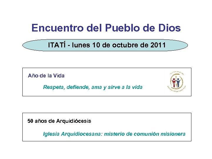 Encuentro del Pueblo de Dios ITATÍ - lunes 10 de octubre de 2011 Año