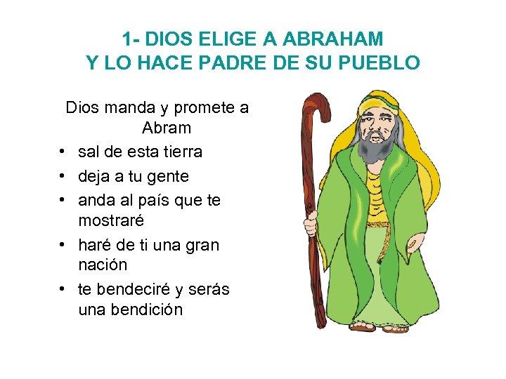 1 - DIOS ELIGE A ABRAHAM Y LO HACE PADRE DE SU PUEBLO Dios
