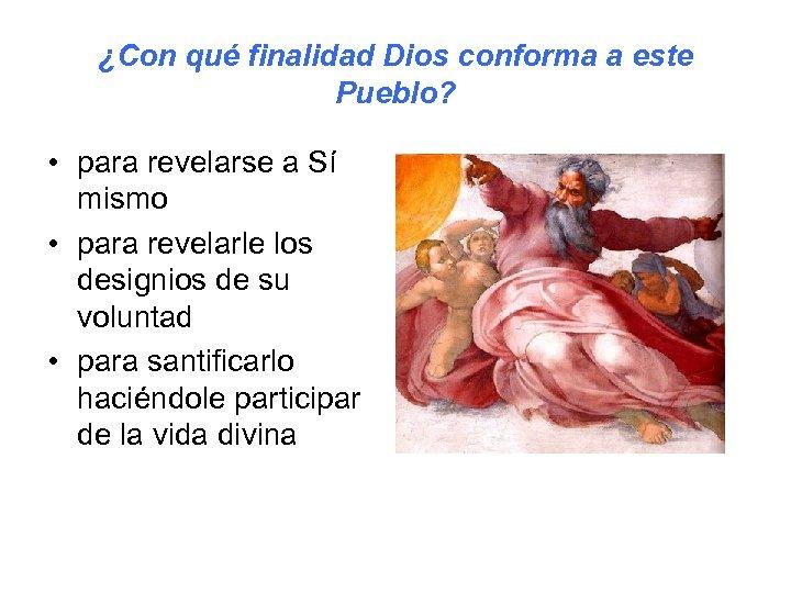 ¿Con qué finalidad Dios conforma a este Pueblo? • para revelarse a Sí mismo