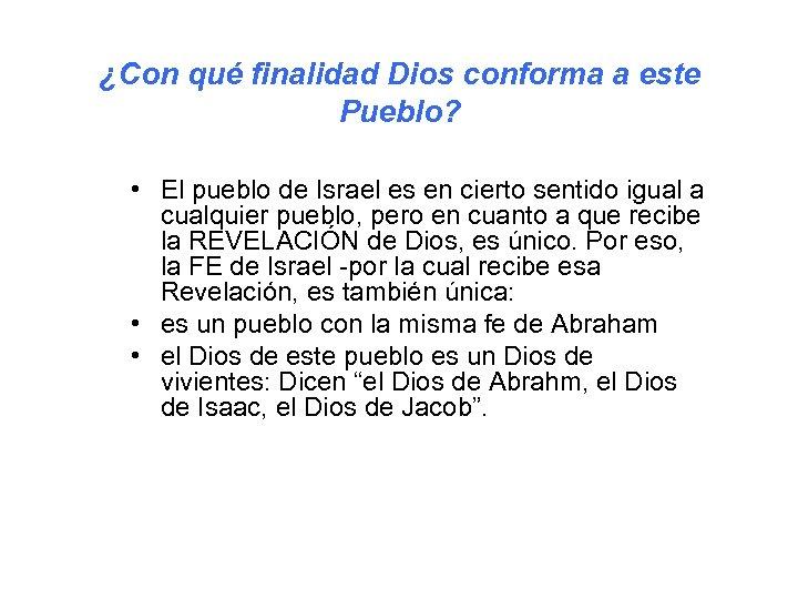 ¿Con qué finalidad Dios conforma a este Pueblo? • El pueblo de Israel es