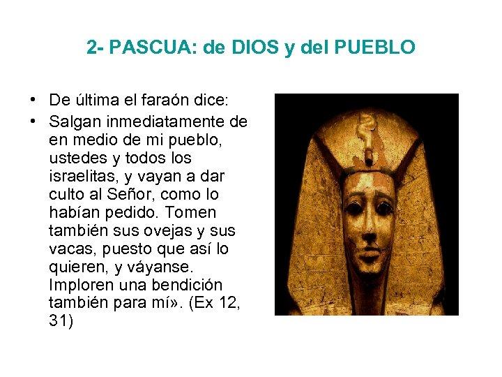 2 - PASCUA: de DIOS y del PUEBLO • De última el faraón dice: