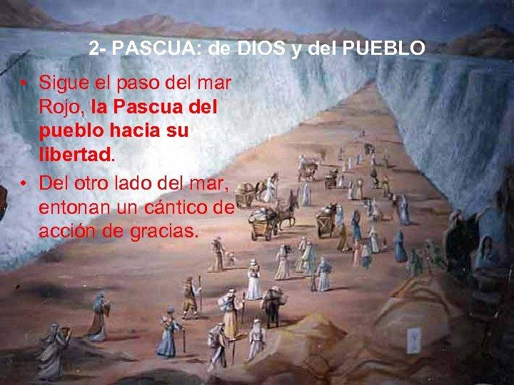 2 - PASCUA: de DIOS y del PUEBLO • Sigue el paso del mar
