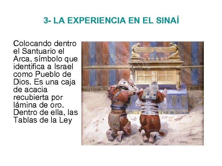 3 - LA EXPERIENCIA EN EL SINAÍ Colocando dentro el Santuario el Arca, símbolo