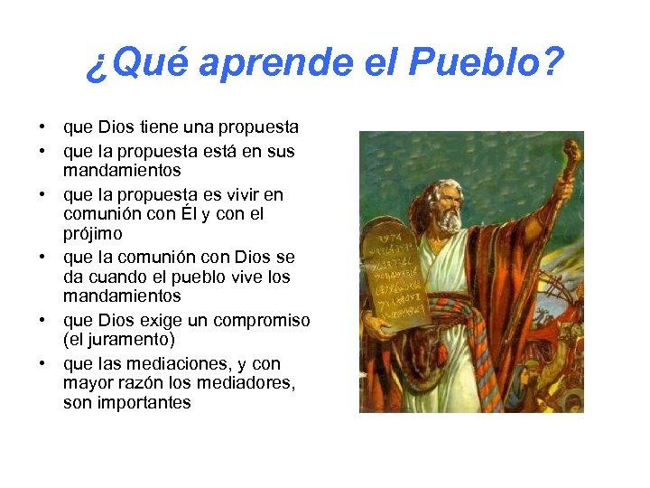 ¿Qué aprende el Pueblo? • que Dios tiene una propuesta • que la propuesta