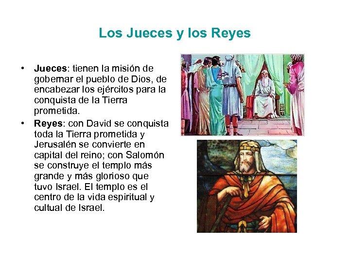 Los Jueces y los Reyes • Jueces: tienen la misión de gobernar el pueblo