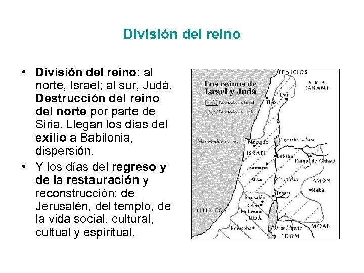 División del reino • División del reino: al norte, Israel; al sur, Judá. Destrucción