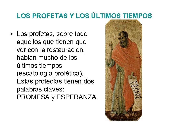 LOS PROFETAS Y LOS ÚLTIMOS TIEMPOS • Los profetas, sobre todo aquellos que tienen