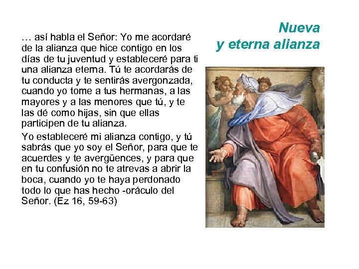 … así habla el Señor: Yo me acordaré de la alianza que hice contigo