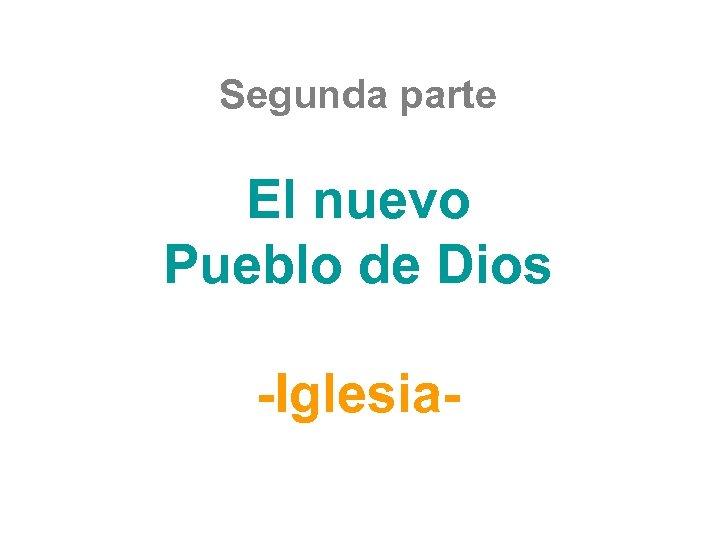 Segunda parte El nuevo Pueblo de Dios -Iglesia-