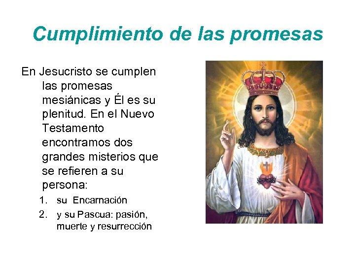 Cumplimiento de las promesas En Jesucristo se cumplen las promesas mesiánicas y Él es