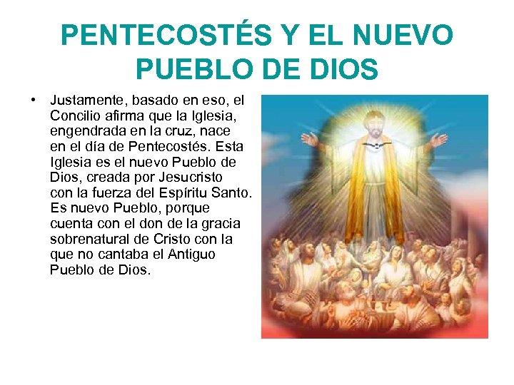 PENTECOSTÉS Y EL NUEVO PUEBLO DE DIOS • Justamente, basado en eso, el Concilio