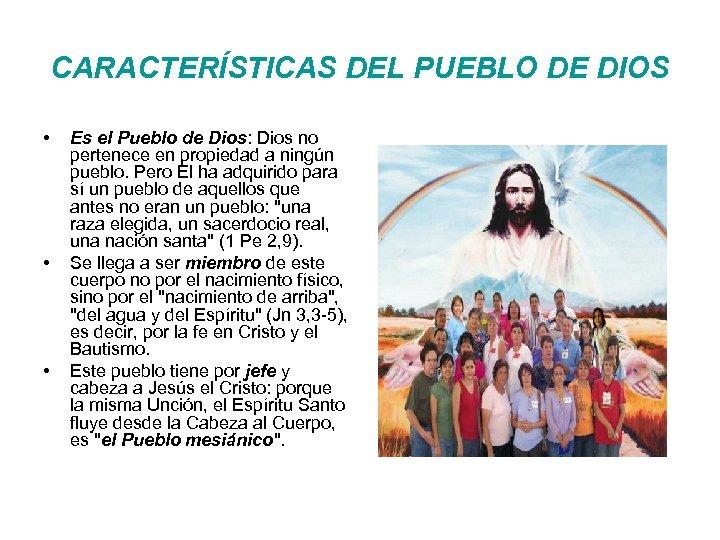 CARACTERÍSTICAS DEL PUEBLO DE DIOS • • • Es el Pueblo de Dios: Dios