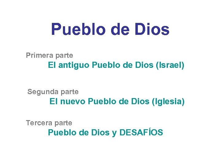 Pueblo de Dios Primera parte El antiguo Pueblo de Dios (Israel) Segunda parte El