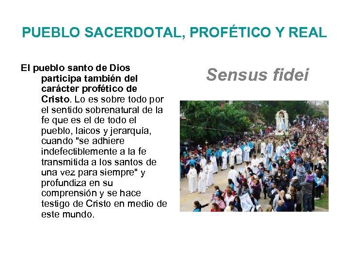 PUEBLO SACERDOTAL, PROFÉTICO Y REAL El pueblo santo de Dios participa también del carácter