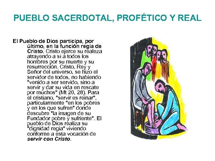 PUEBLO SACERDOTAL, PROFÉTICO Y REAL El Pueblo de Dios participa, por último, en la