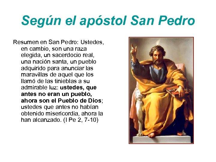 Según el apóstol San Pedro Resumen en San Pedro: Ustedes, en cambio, son una
