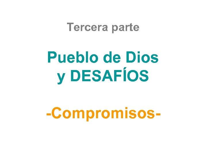 Tercera parte Pueblo de Dios y DESAFÍOS -Compromisos-
