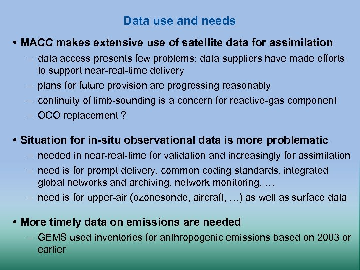 Data use and needs • MACC makes extensive use of satellite data for assimilation