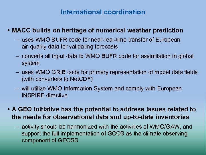 International coordination • MACC builds on heritage of numerical weather prediction – uses WMO