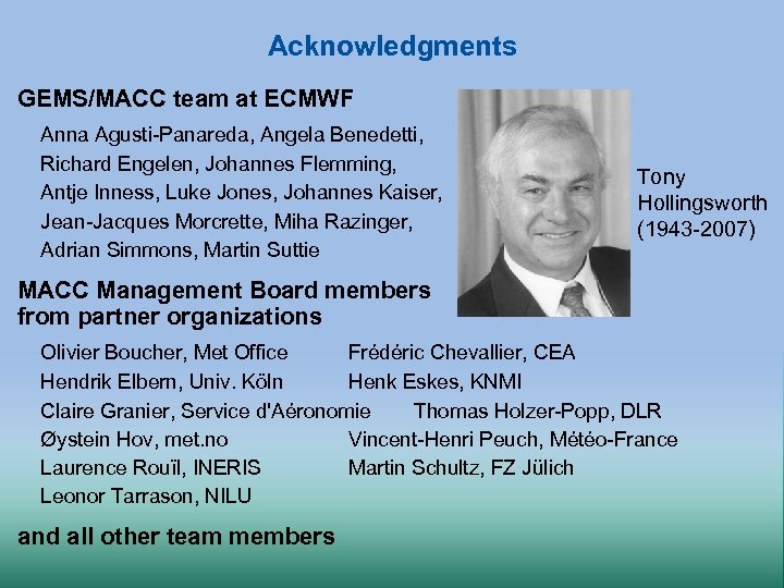 Acknowledgments GEMS/MACC team at ECMWF Anna Agusti-Panareda, Angela Benedetti, Richard Engelen, Johannes Flemming, Antje