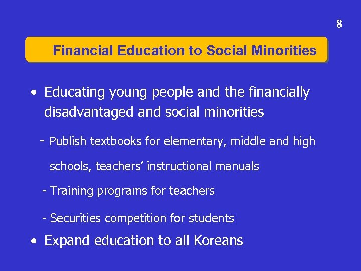 8 Financial Education to Social Minorities • Educating young people and the financially disadvantaged