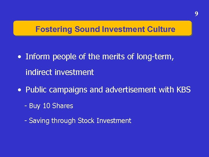 9 Fostering Sound Investment Culture • Inform people of the merits of long-term, indirect