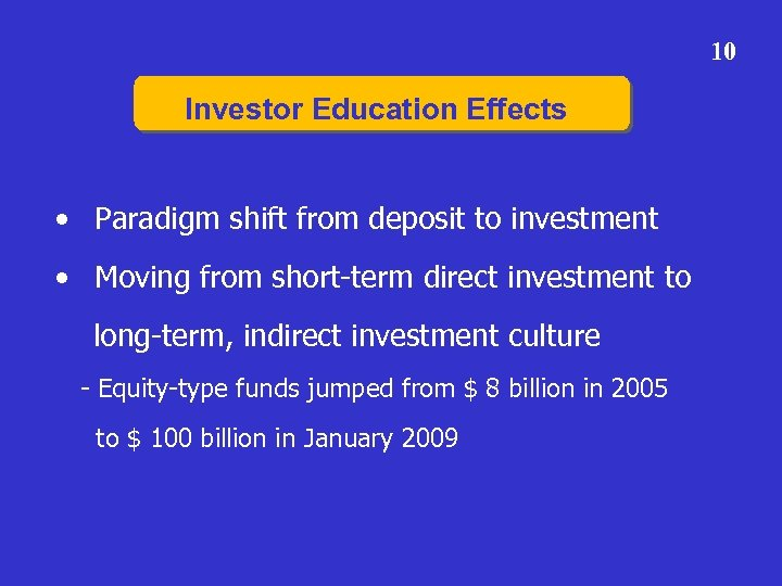 10 Investor Education Effects • Paradigm shift from deposit to investment • Moving from