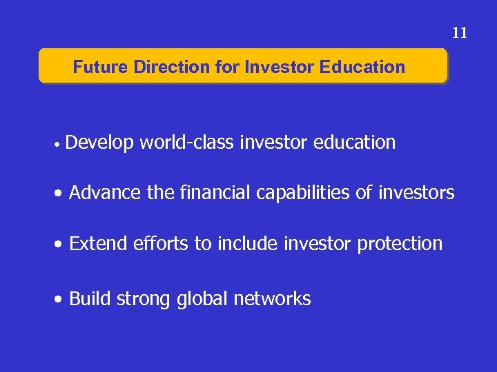 11 Future Direction for Investor Education • Develop world-class investor education • Advance the