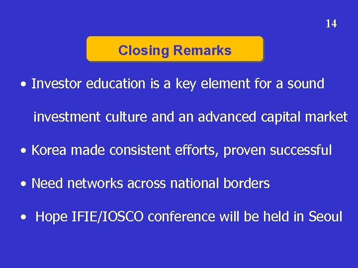 14 Closing Remarks • Investor education is a key element for a sound investment