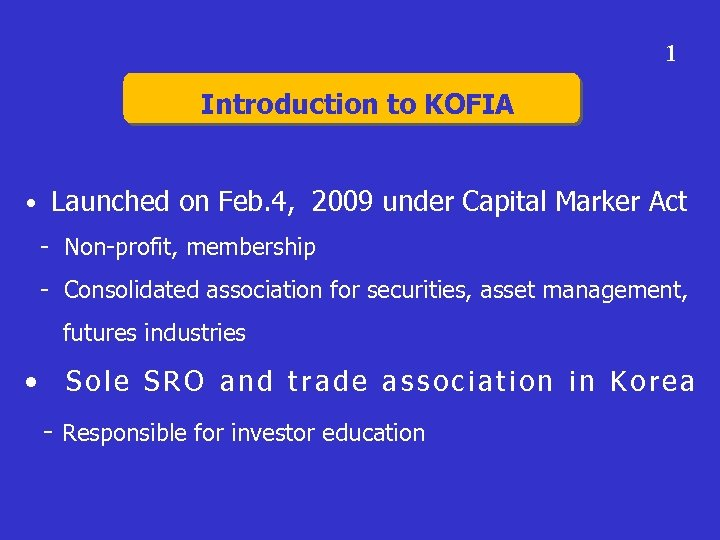 1 Introduction to KOFIA • Launched on Feb. 4, 2009 under Capital Marker Act