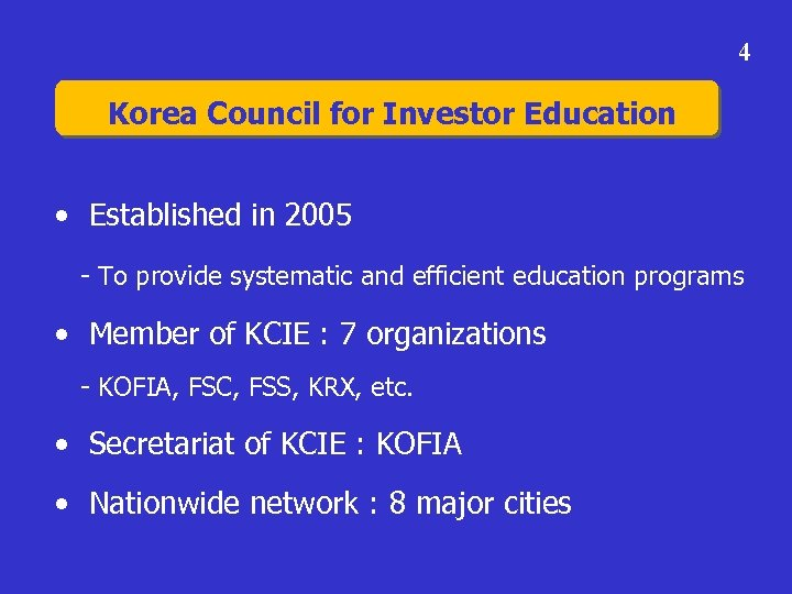 4 Korea Council for Investor Education • Established in 2005 - To provide systematic