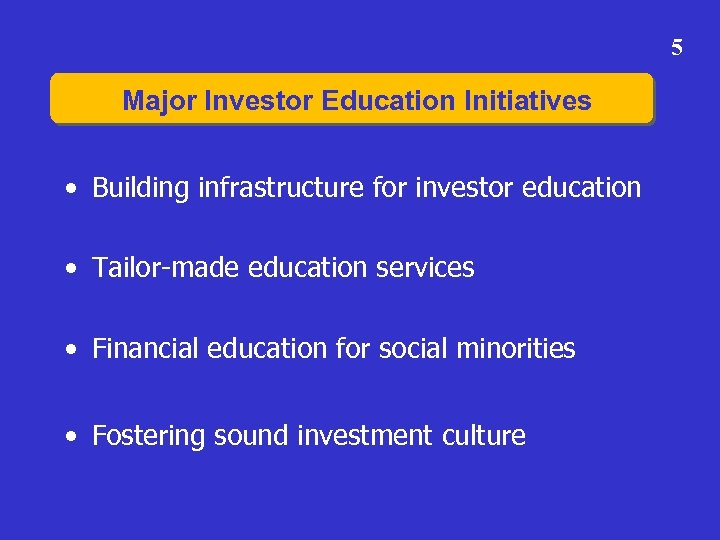 5 Major Investor Education Initiatives • Building infrastructure for investor education • Tailor-made education