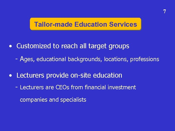 7 Tailor-made Education Services • Customized to reach all target groups - Ages, educational