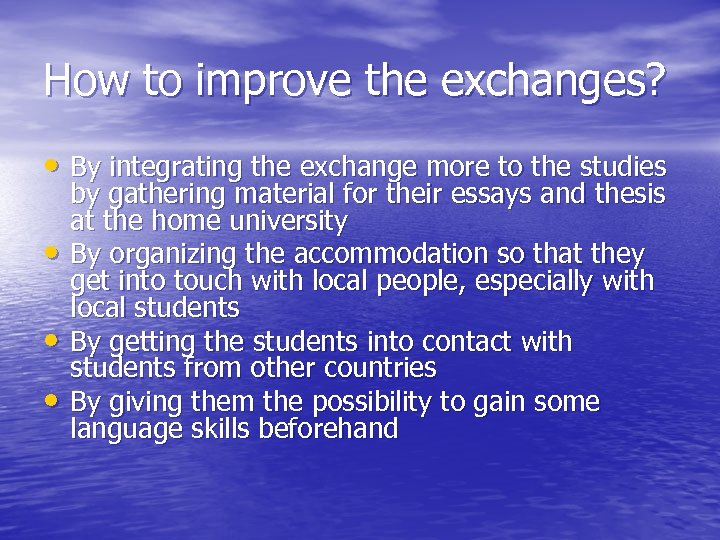 How to improve the exchanges? • By integrating the exchange more to the studies