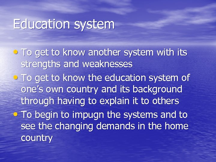 Education system • To get to know another system with its strengths and weaknesses