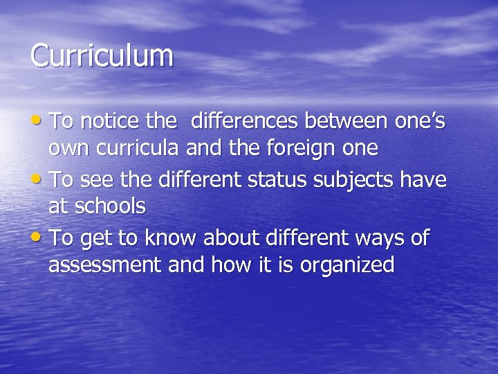 Curriculum • To notice the differences between one's own curricula and the foreign one