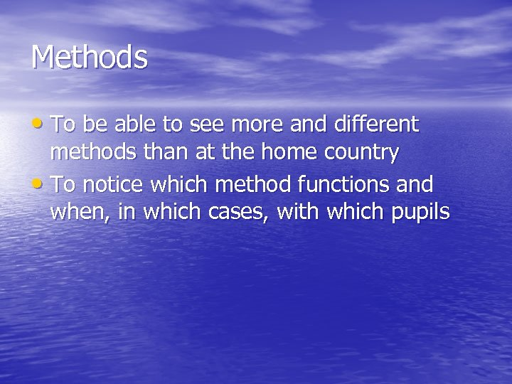 Methods • To be able to see more and different methods than at the