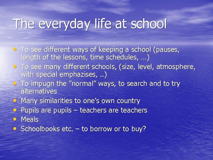 The everyday life at school • To see different ways of keeping a school