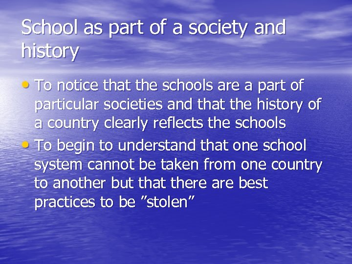 School as part of a society and history • To notice that the schools