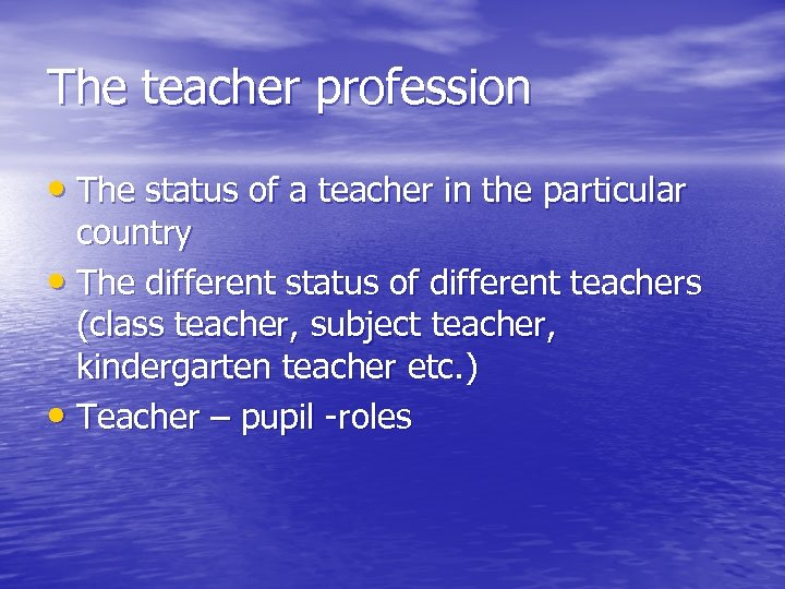 The teacher profession • The status of a teacher in the particular country •