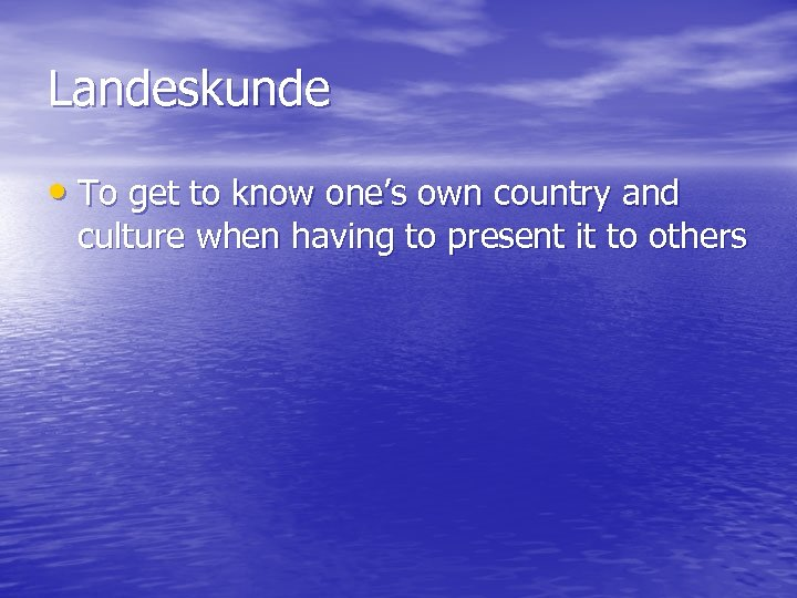 Landeskunde • To get to know one's own country and culture when having to