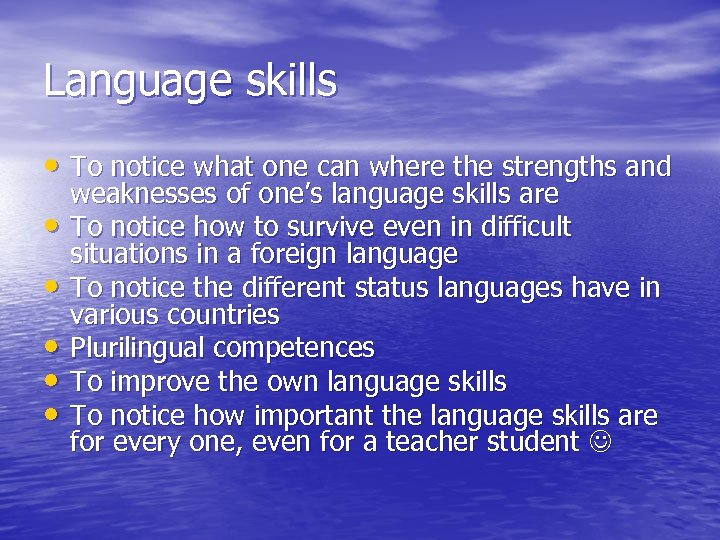 Language skills • To notice what one can where the strengths and • •