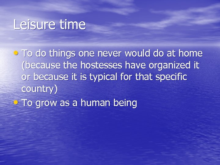 Leisure time • To do things one never would do at home (because the