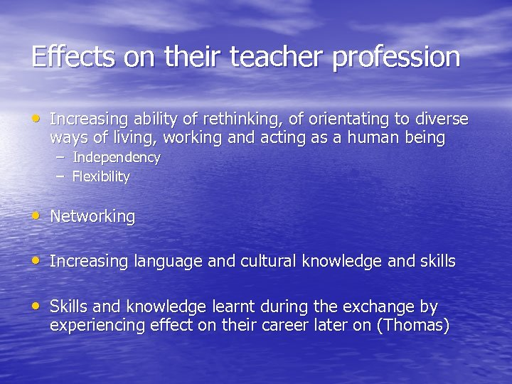 Effects on their teacher profession • Increasing ability of rethinking, of orientating to diverse